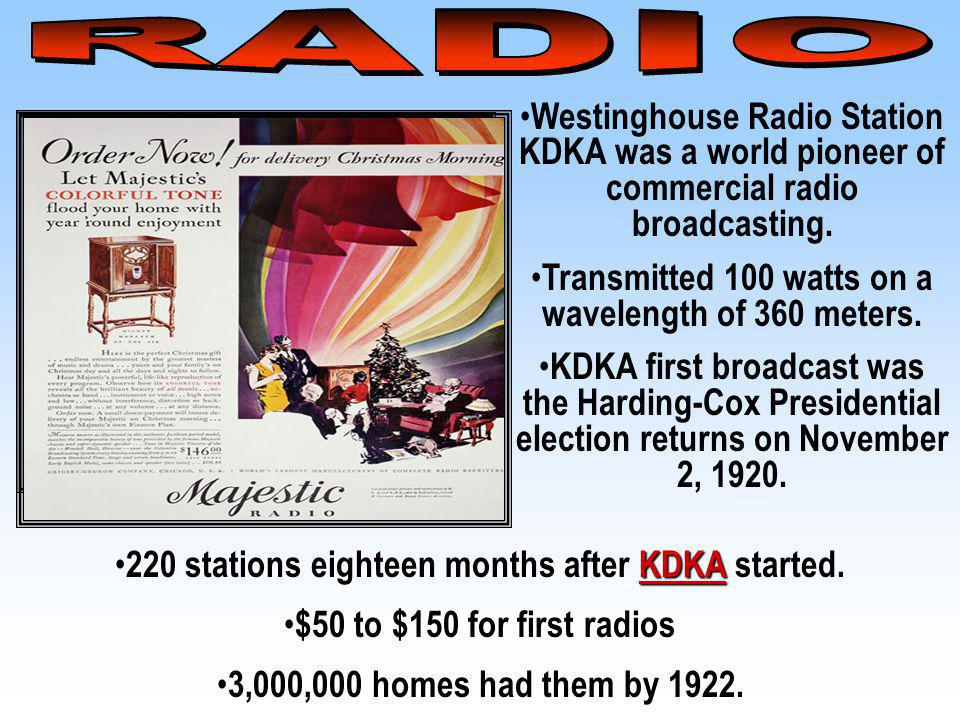 RADIO Westinghouse Radio Station KDKA was a world pioneer of commercial radio broadcasting. Transmitted 100 watts on a wavelength of 360 meters.