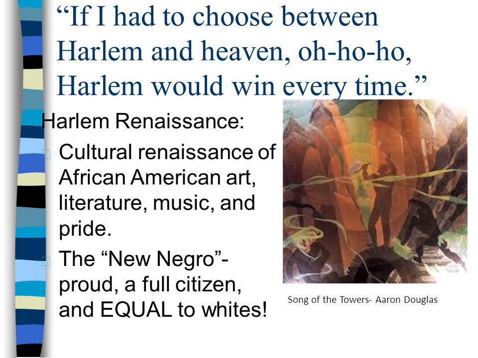 If I had to choose between Harlem and heaven, oh-ho-ho, Harlem would win every time.