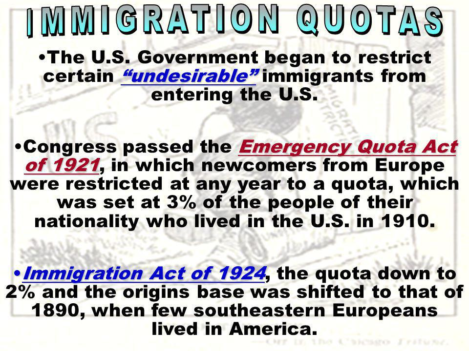 IMMIGRATION QUOTAS The U.S. Government began to restrict certain undesirable immigrants from entering the U.S.