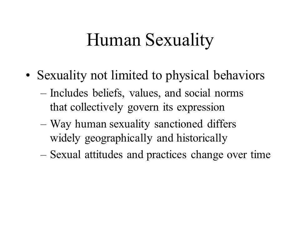 Human Sexuality Sexuality not limited to physical behaviors