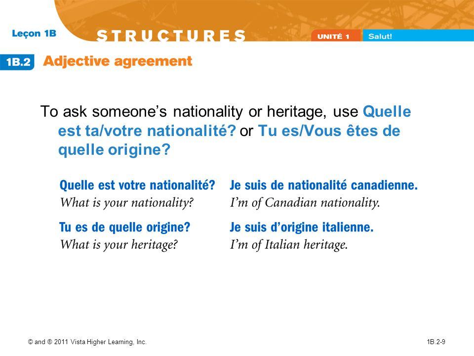 To ask someone's nationality or heritage, use Quelle est ta/votre nationalité or Tu es/Vous êtes de quelle origine