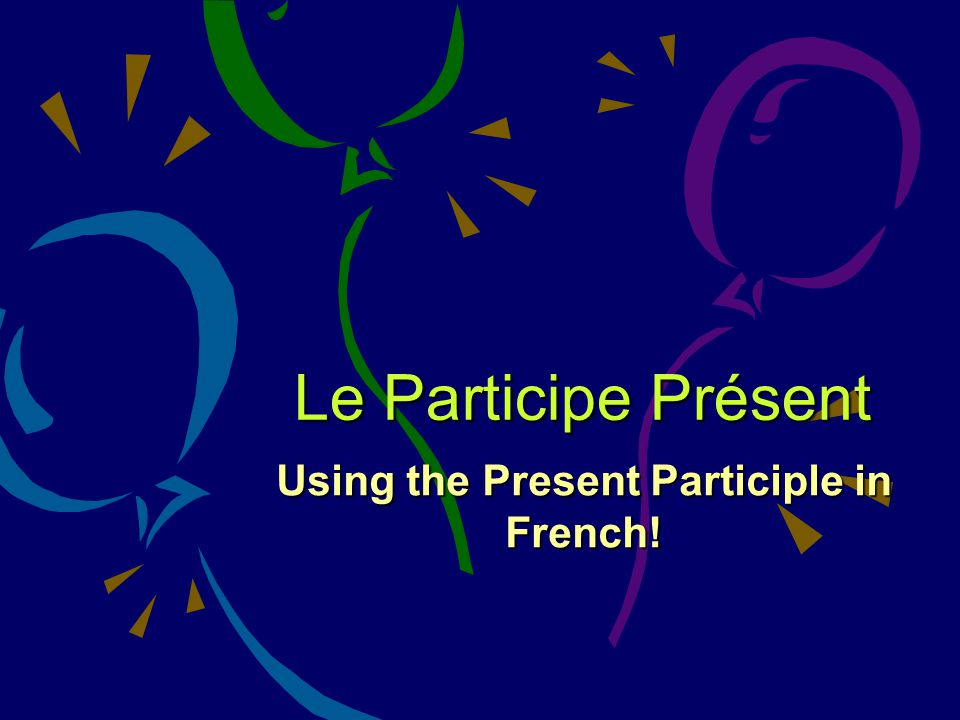 Using the Present Participle in French!