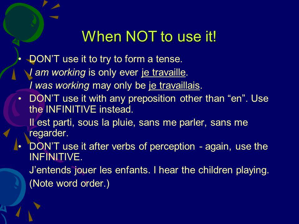 When NOT to use it! DON'T use it to try to form a tense.