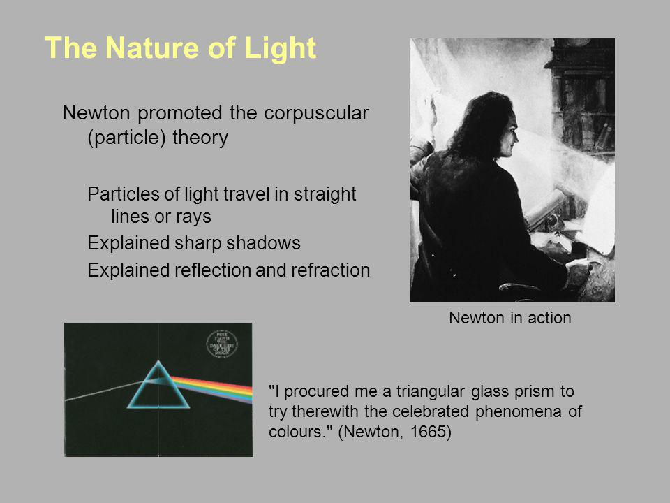 The Nature of Light Newton promoted the corpuscular (particle) theory