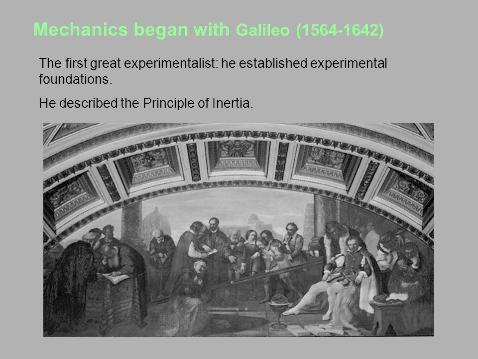 Mechanics began with Galileo (1564-1642)