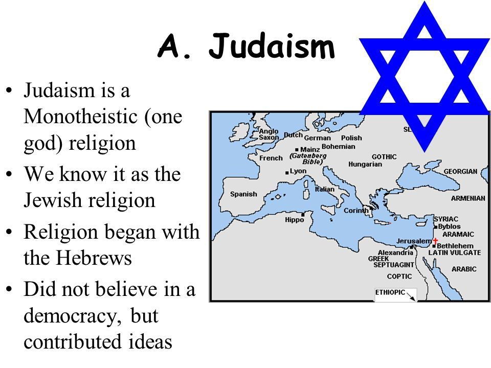 A. Judaism Judaism is a Monotheistic (one god) religion