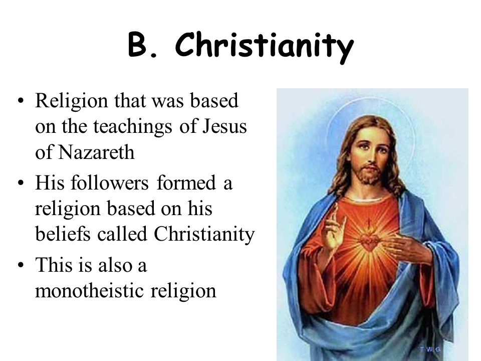 B. Christianity Religion that was based on the teachings of Jesus of Nazareth.