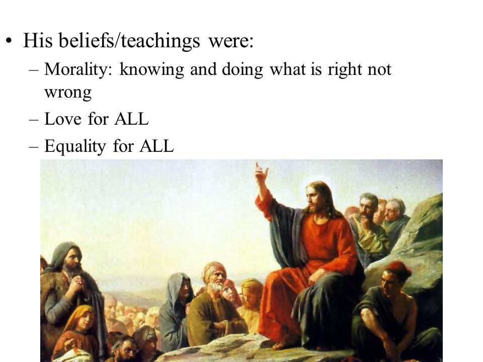 His beliefs/teachings were: