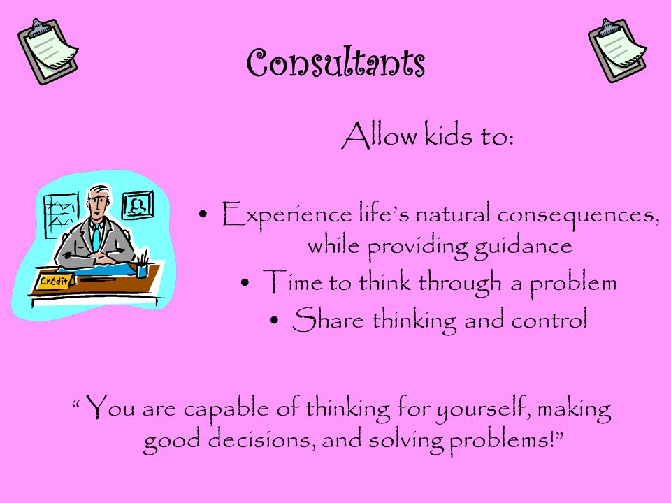 Consultants Allow kids to: