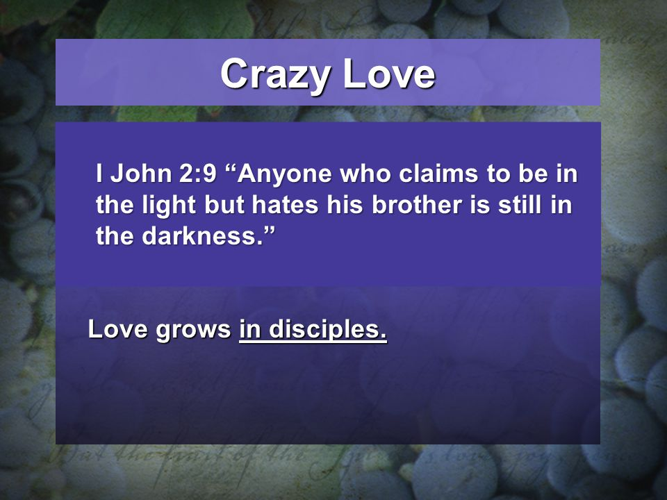 Crazy Love I John 2:9 Anyone who claims to be in the light but hates his brother is still in the darkness.