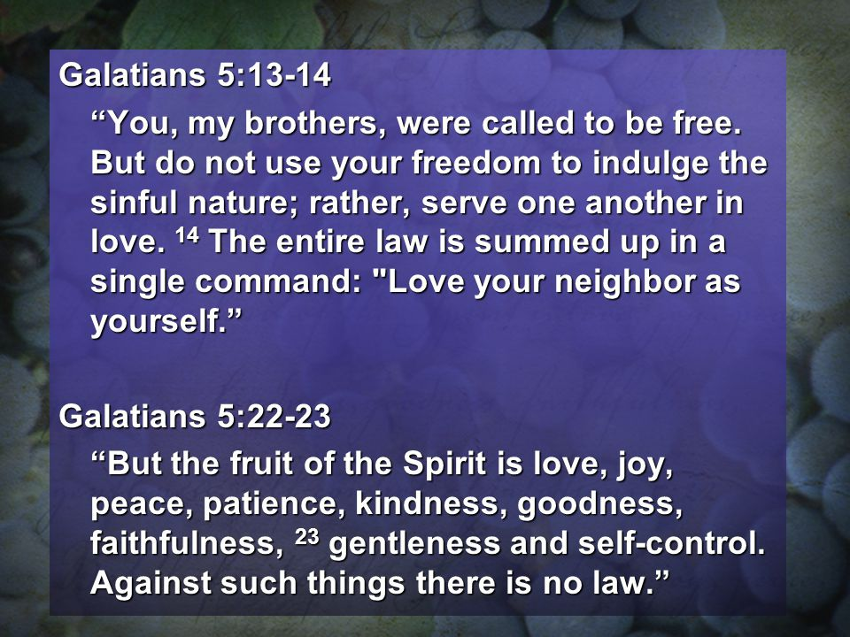 Galatians 5:13-14 You, my brothers, were called to be free