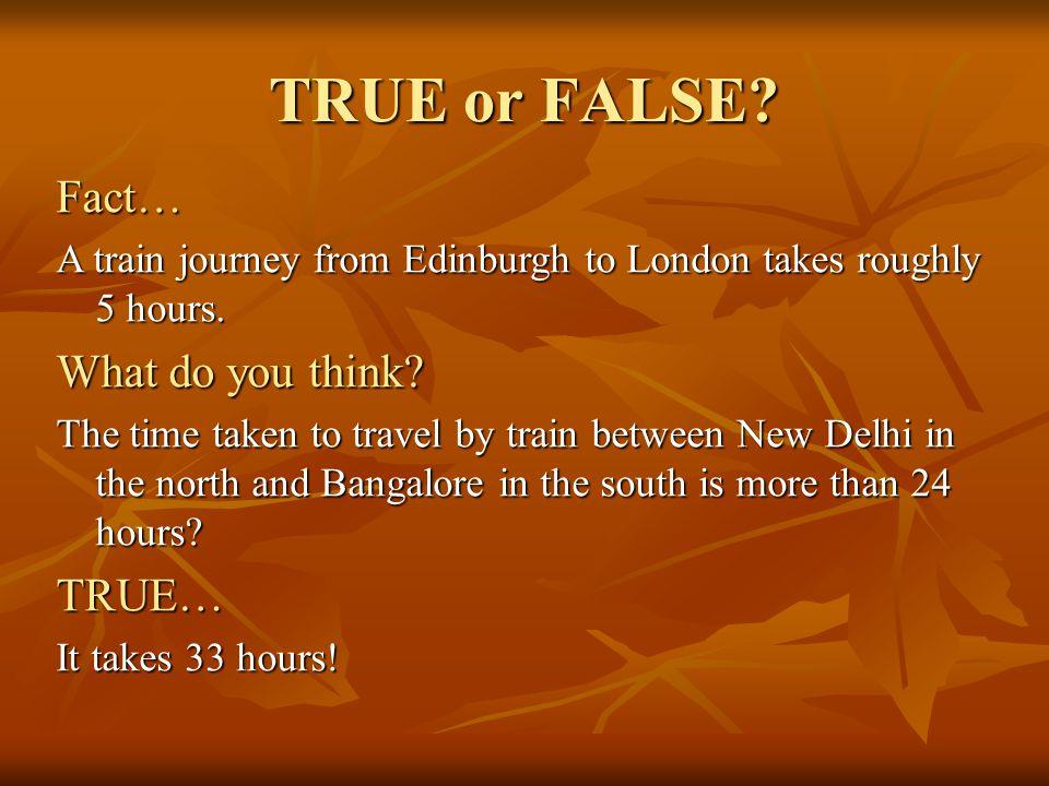 TRUE or FALSE Fact… What do you think TRUE…