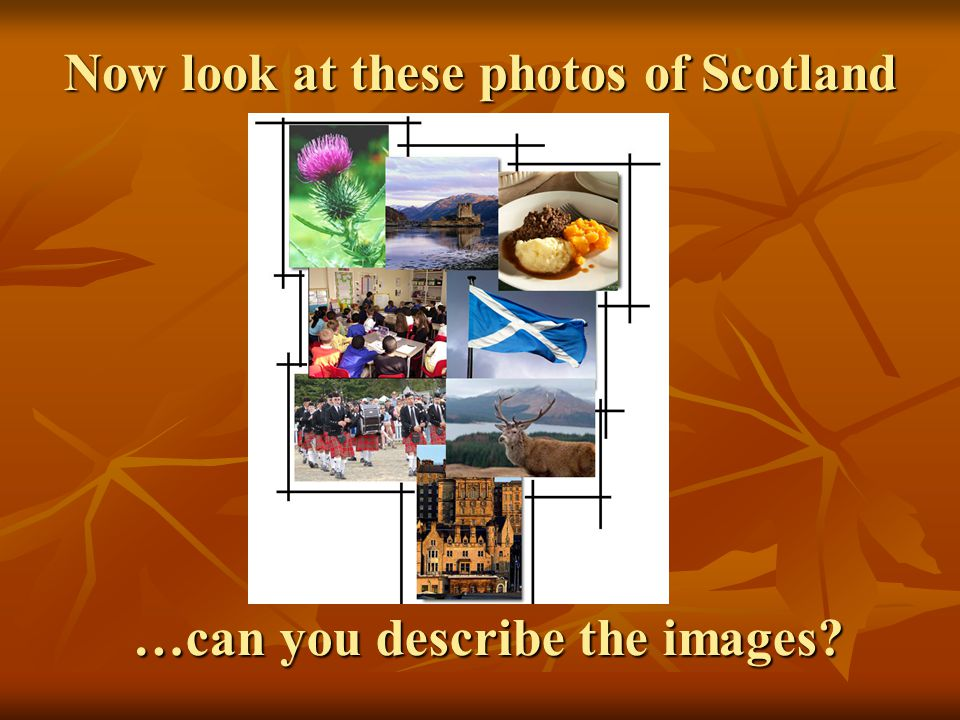 Now look at these photos of Scotland