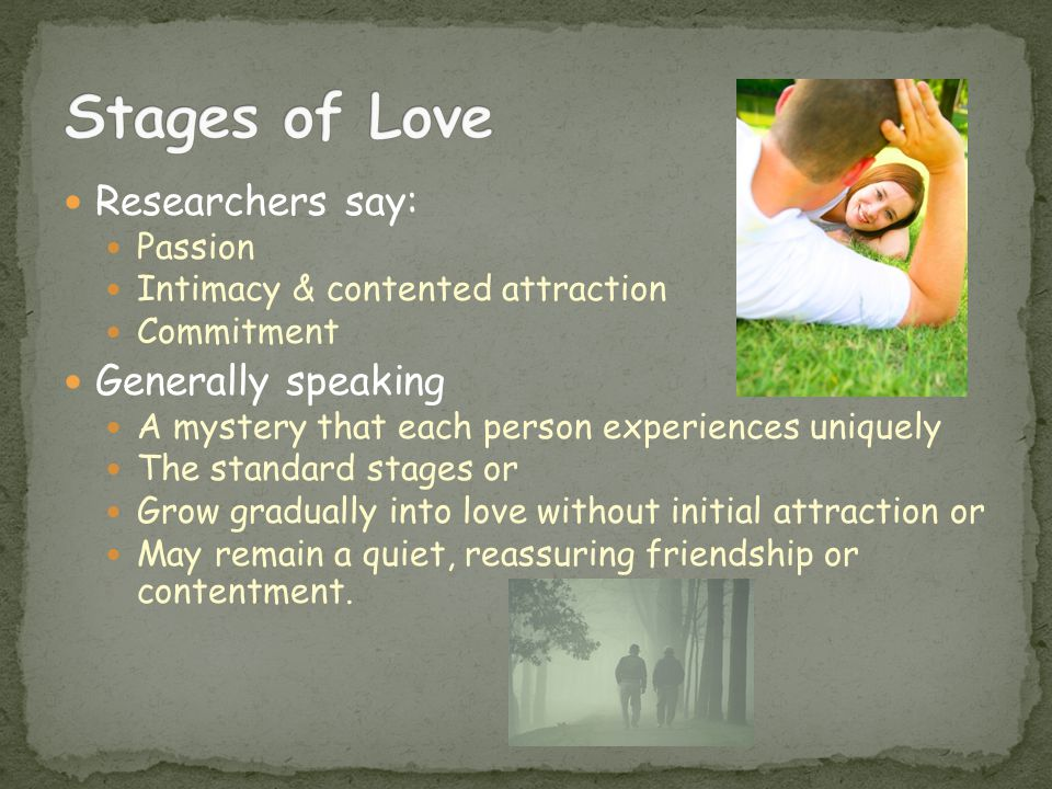 Stages of Love Researchers say: Generally speaking Passion