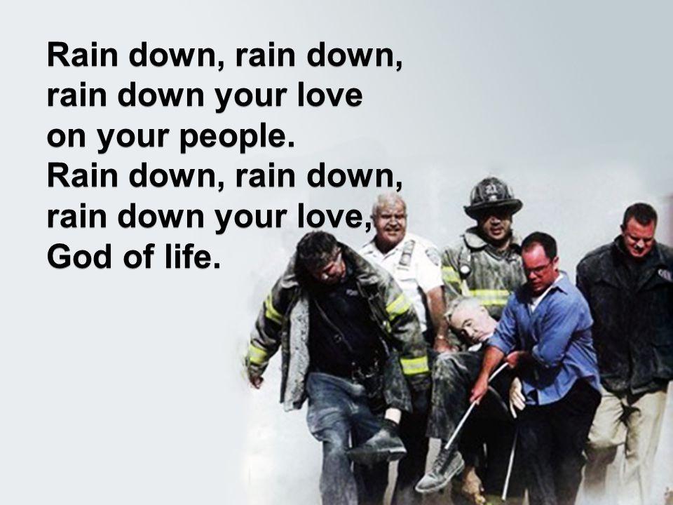Rain down, rain down, rain down your love