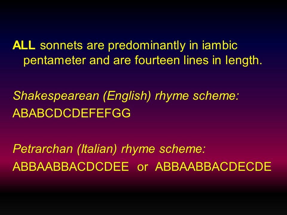 ALL sonnets are predominantly in iambic pentameter and are fourteen lines in length.