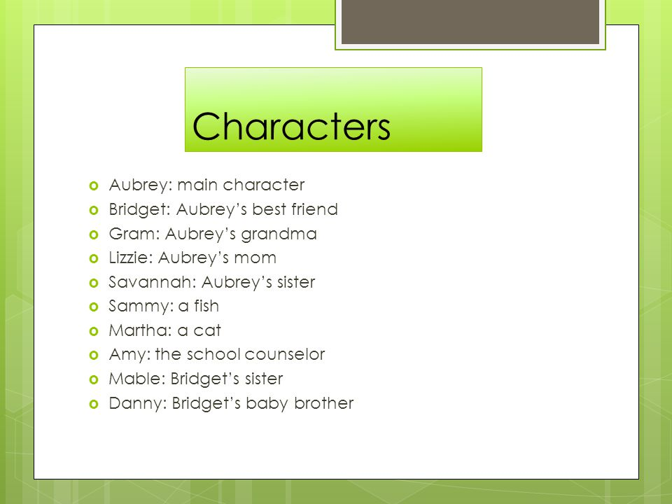 Characters Aubrey: main character Bridget: Aubrey's best friend