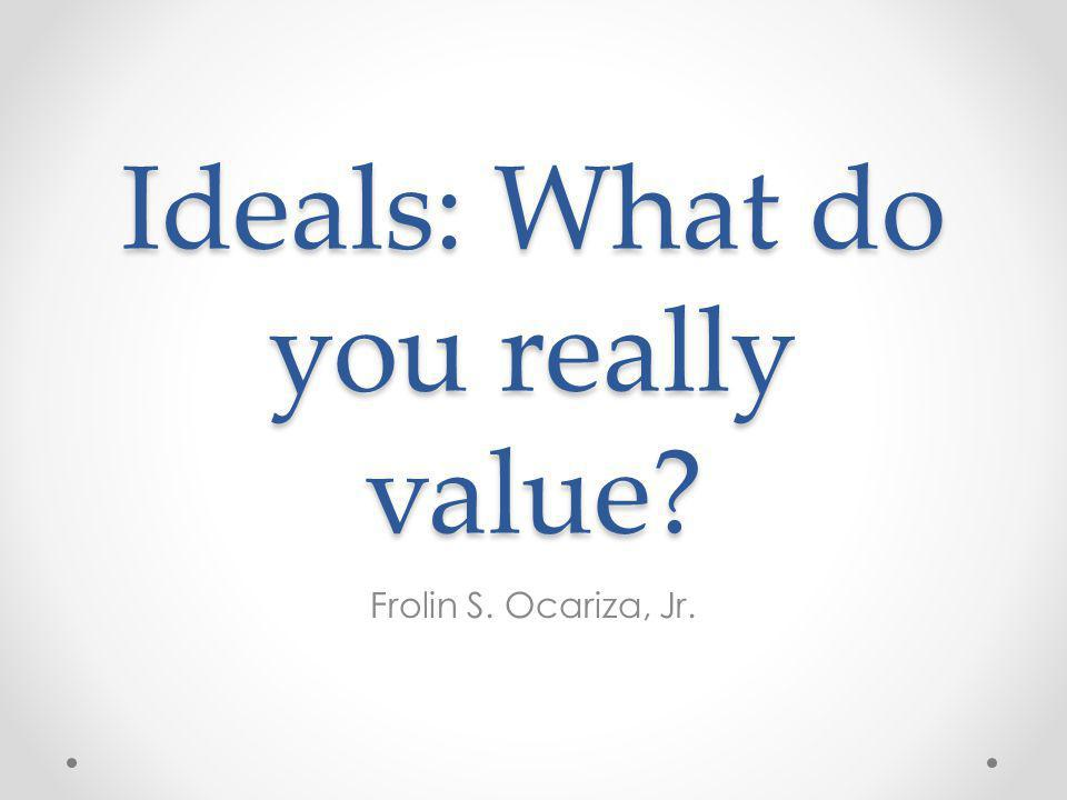 Ideals: What do you really value
