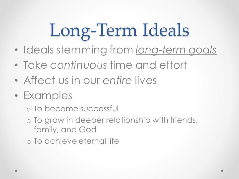 Long-Term Ideals Ideals stemming from long-term goals