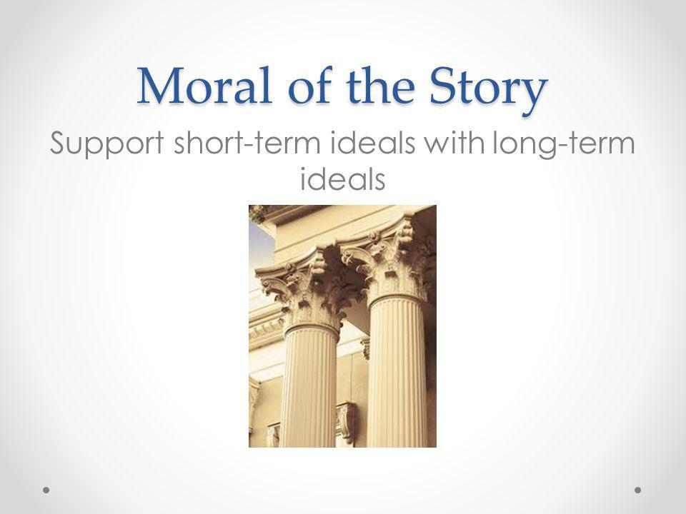 Support short-term ideals with long-term ideals