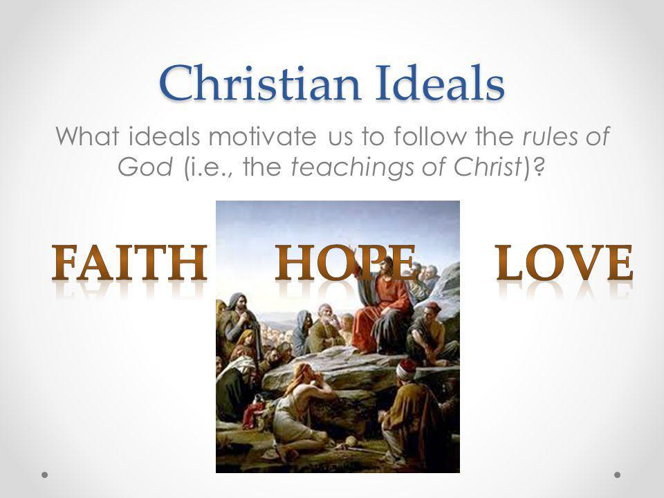 Christian Ideals FAITH HOPE LOVE