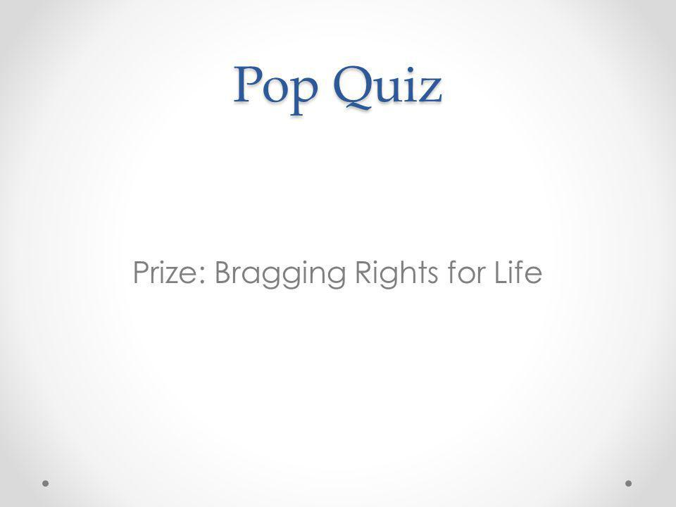 Prize: Bragging Rights for Life