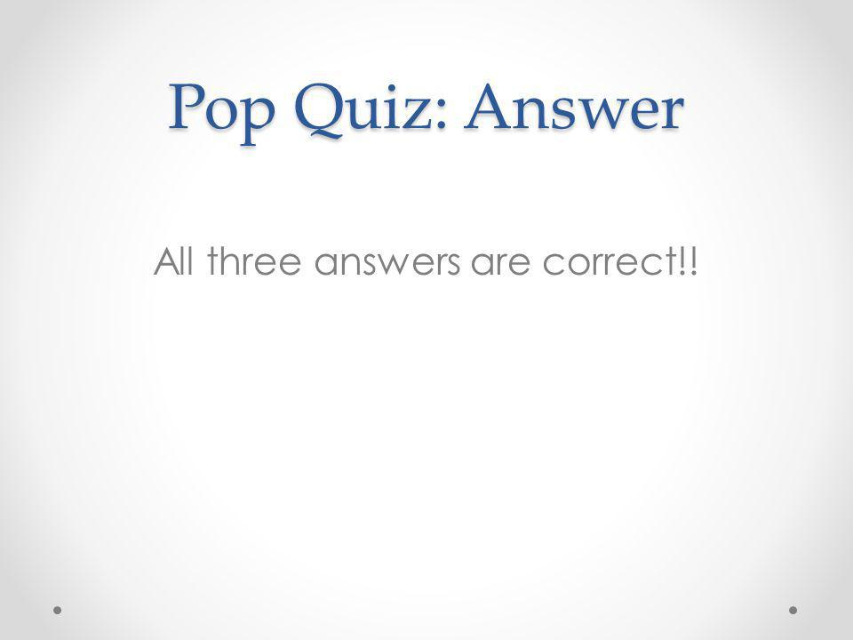 All three answers are correct!!