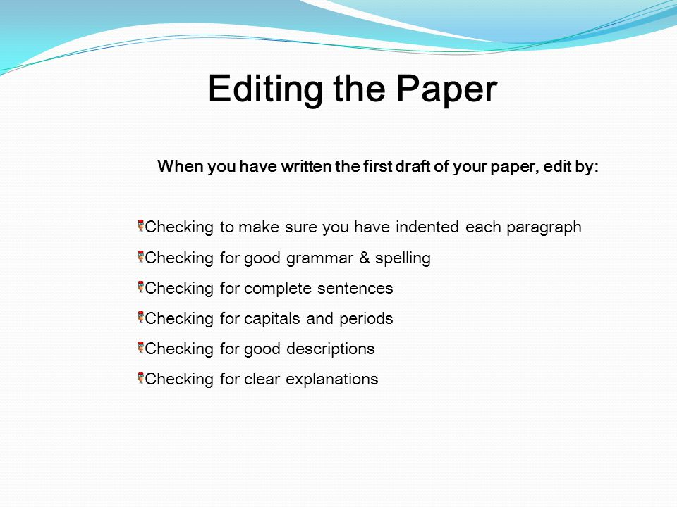 When you have written the first draft of your paper, edit by: