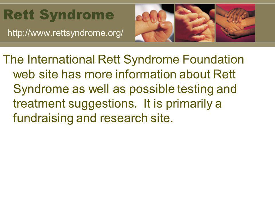Rett Syndrome http://www.rettsyndrome.org/