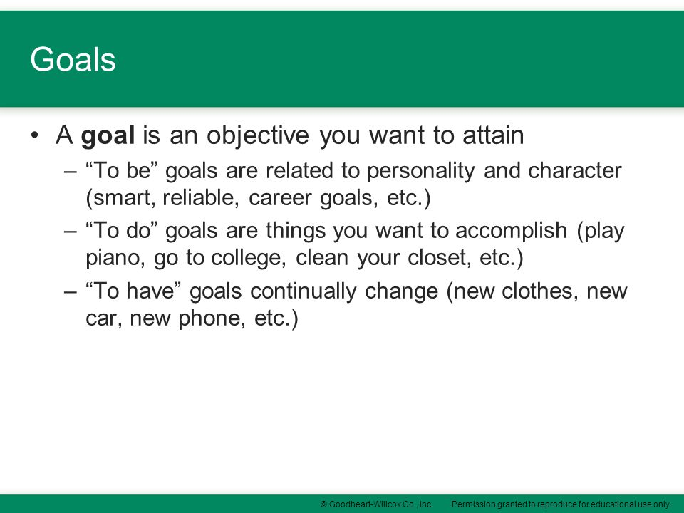 Goals A goal is an objective you want to attain