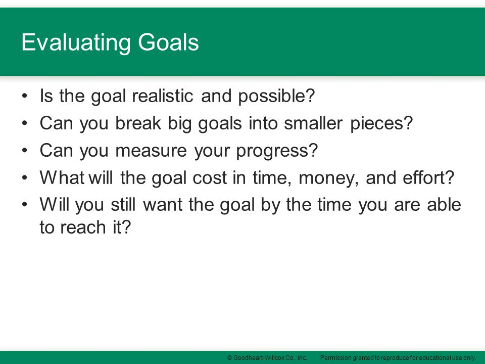 Evaluating Goals Is the goal realistic and possible