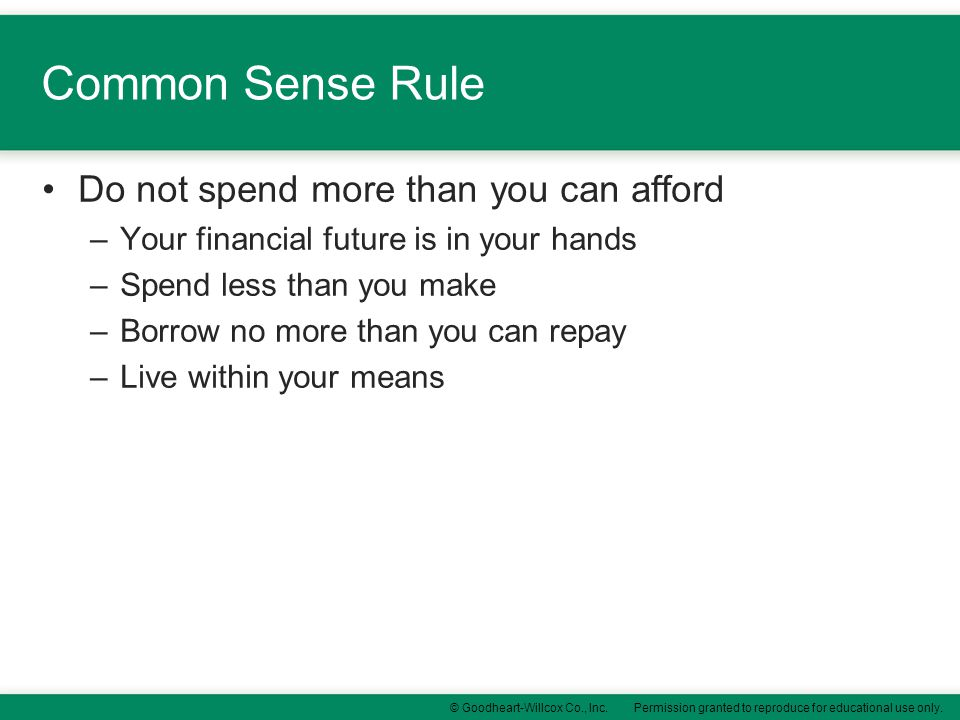 Common Sense Rule Do not spend more than you can afford