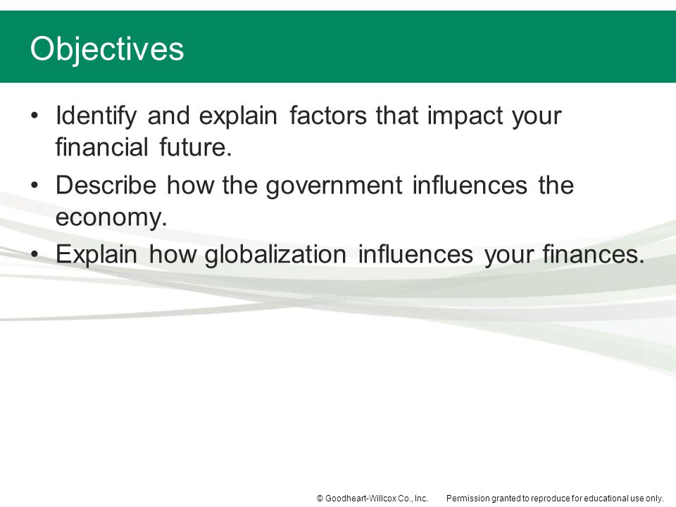 Objectives Identify and explain factors that impact your financial future. Describe how the government influences the economy.