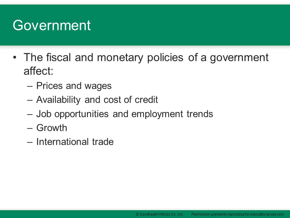 Government The fiscal and monetary policies of a government affect:
