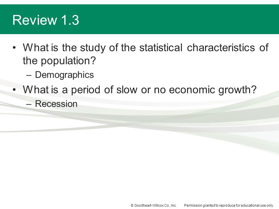 Review 1.3 What is the study of the statistical characteristics of the population Demographics. What is a period of slow or no economic growth