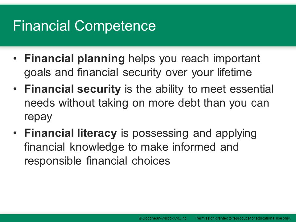 Financial Competence Financial planning helps you reach important goals and financial security over your lifetime.