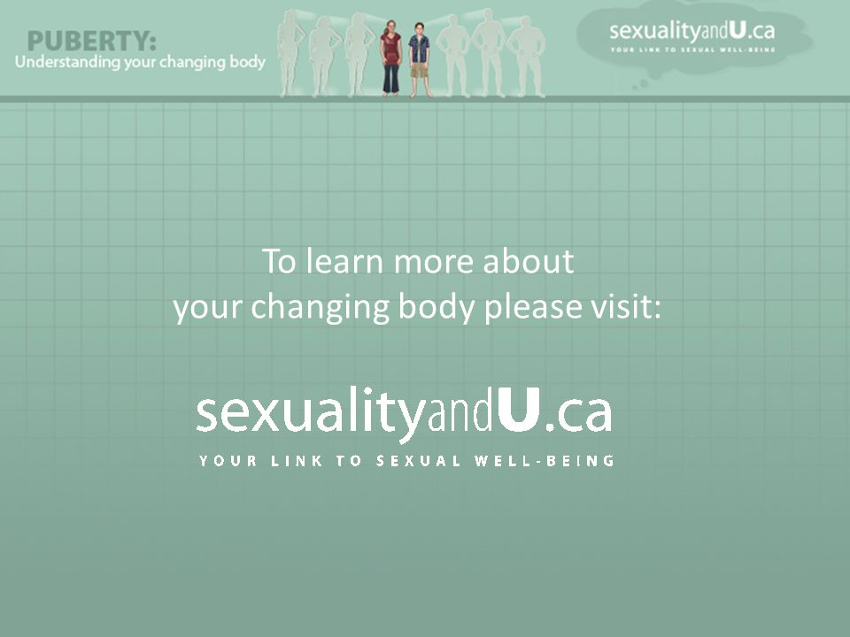 To learn more about your changing body please visit: