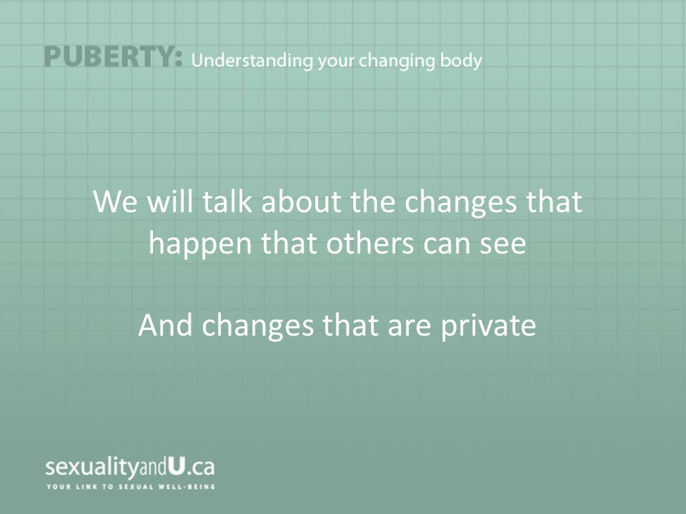 We will talk about the changes that happen that others can see And changes that are private