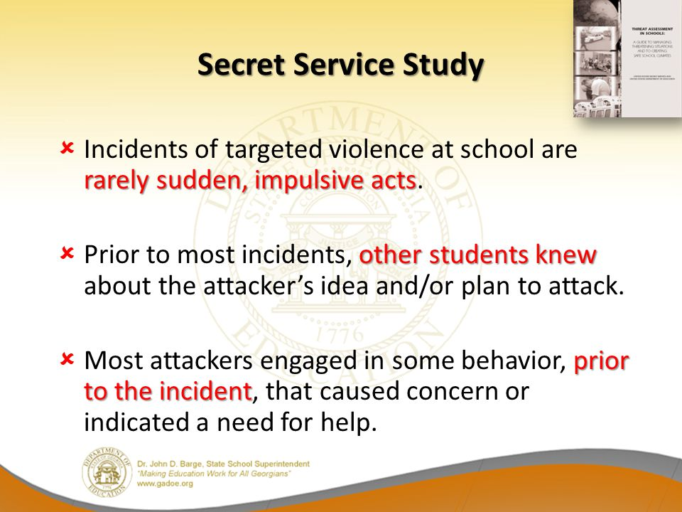 Secret Service Study Incidents of targeted violence at school are rarely sudden, impulsive acts.