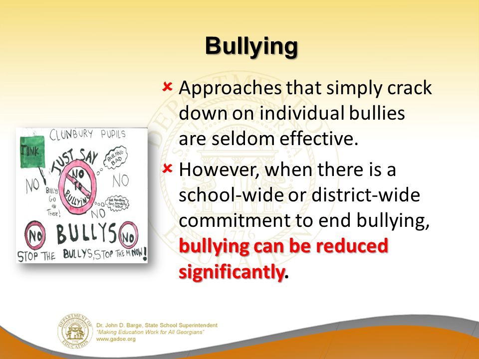 Bullying Approaches that simply crack down on individual bullies are seldom effective.