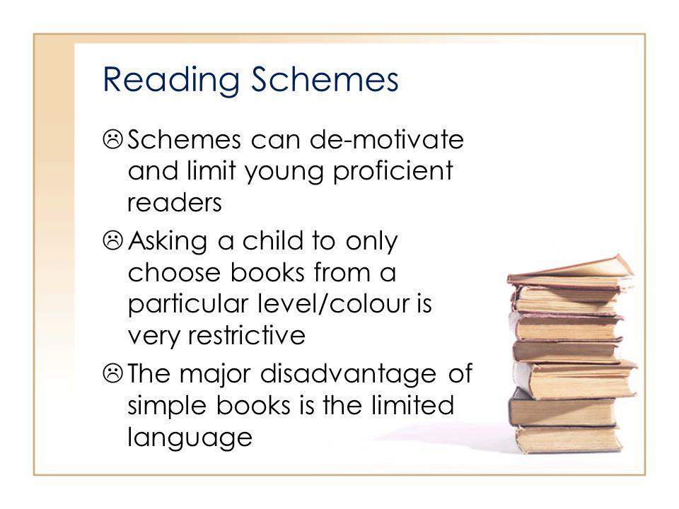 Reading Schemes Schemes can de-motivate and limit young proficient readers.