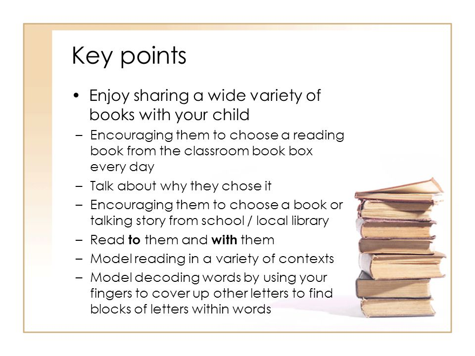Key points Enjoy sharing a wide variety of books with your child