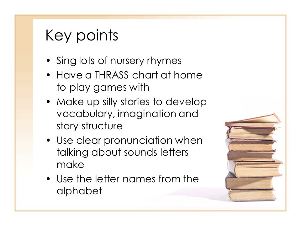 Key points Sing lots of nursery rhymes
