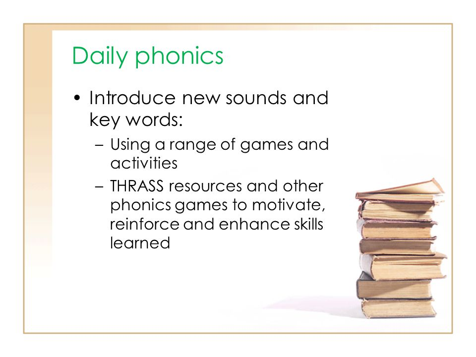 Daily phonics Introduce new sounds and key words:
