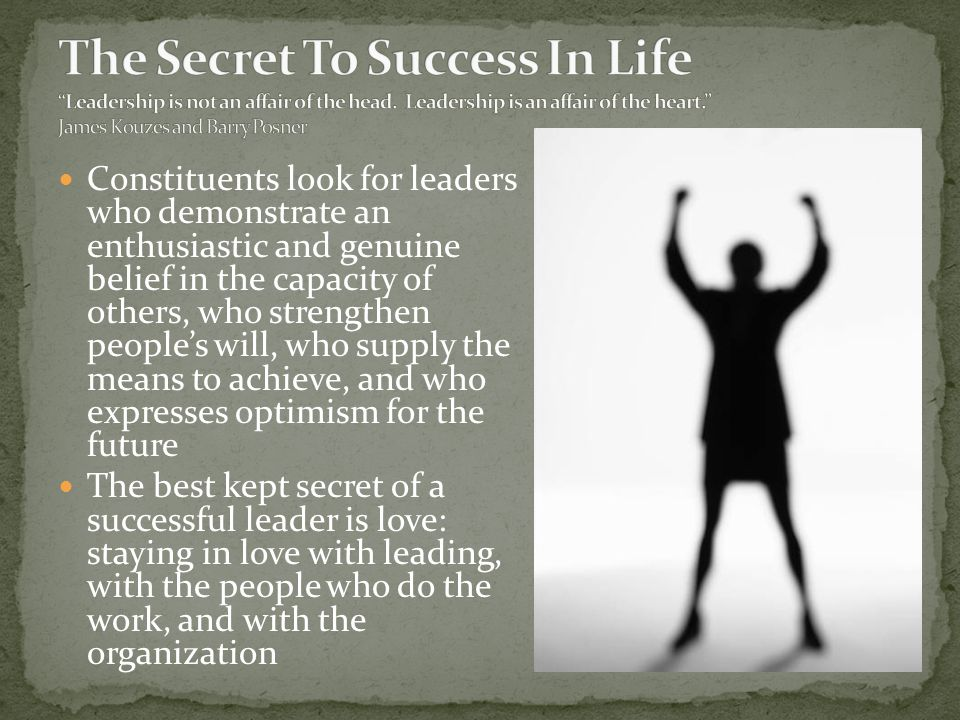 The Secret To Success In Life Leadership is not an affair of the head
