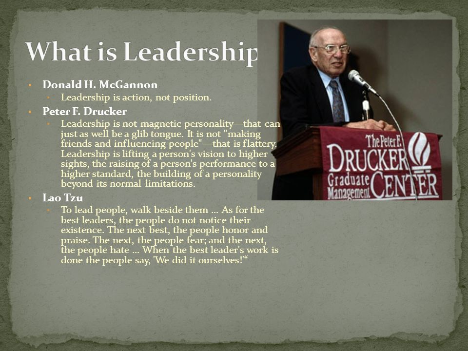 What is Leadership Donald H. McGannon Peter F. Drucker Lao Tzu