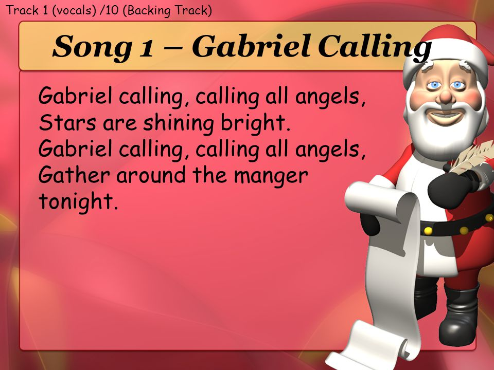 Song 1 – Gabriel Calling Gabriel calling, calling all angels,