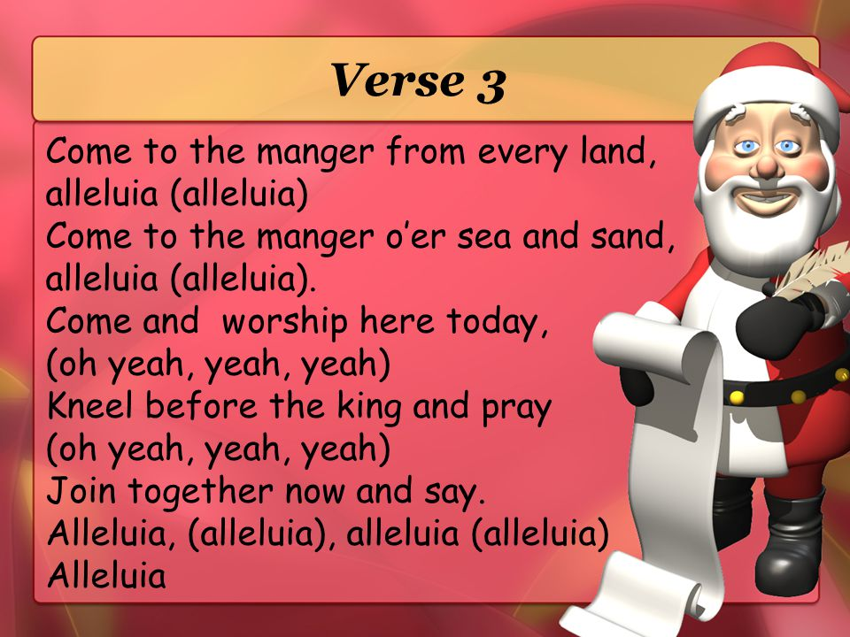 Verse 3 Come to the manger from every land, alleluia (alleluia)