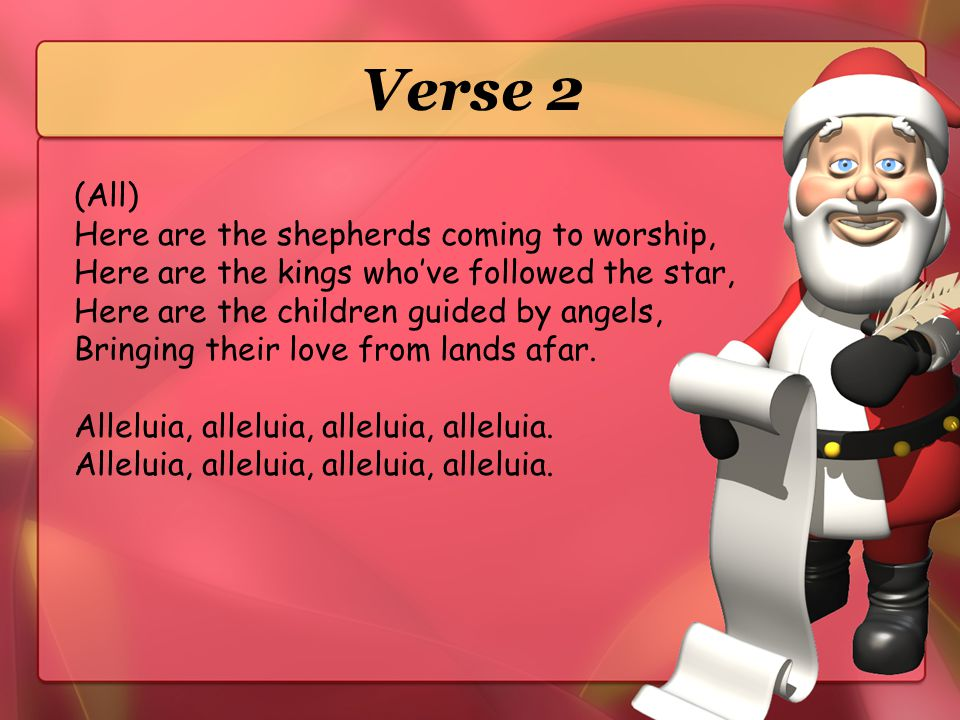 Verse 2 (All) Here are the shepherds coming to worship,