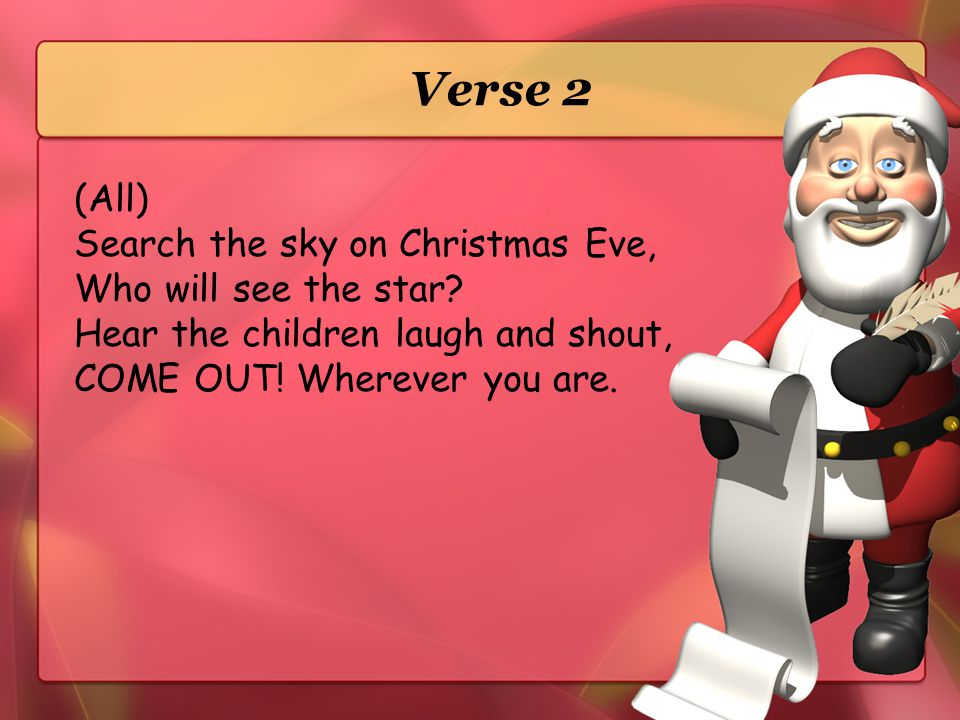 Verse 2 (All) Search the sky on Christmas Eve, Who will see the star